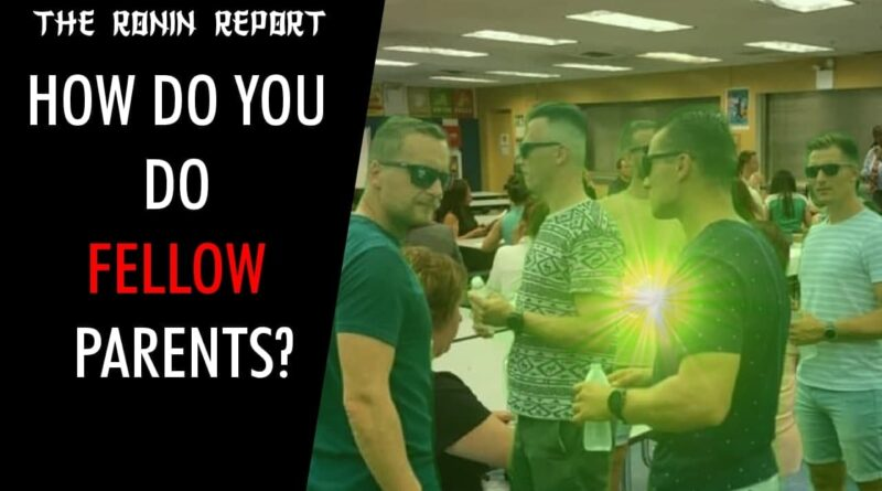 The Ronin Report: How Do You Do Fellow Parents?